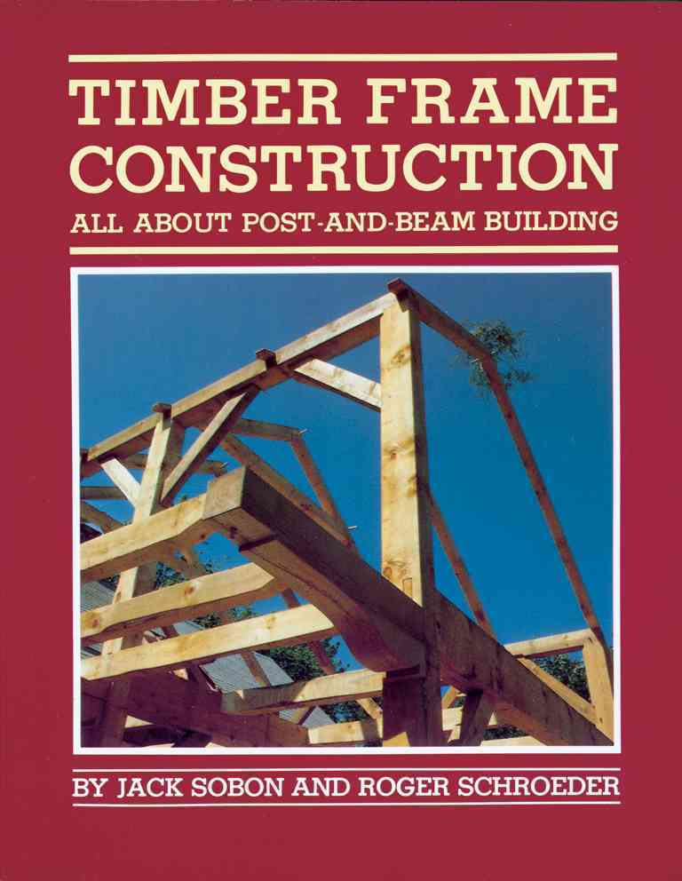 Timber Frame Construction By Sobon, Jack