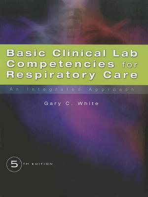 Basic Clincial Lab Competencies for Respiratory Care By White, Gary C.